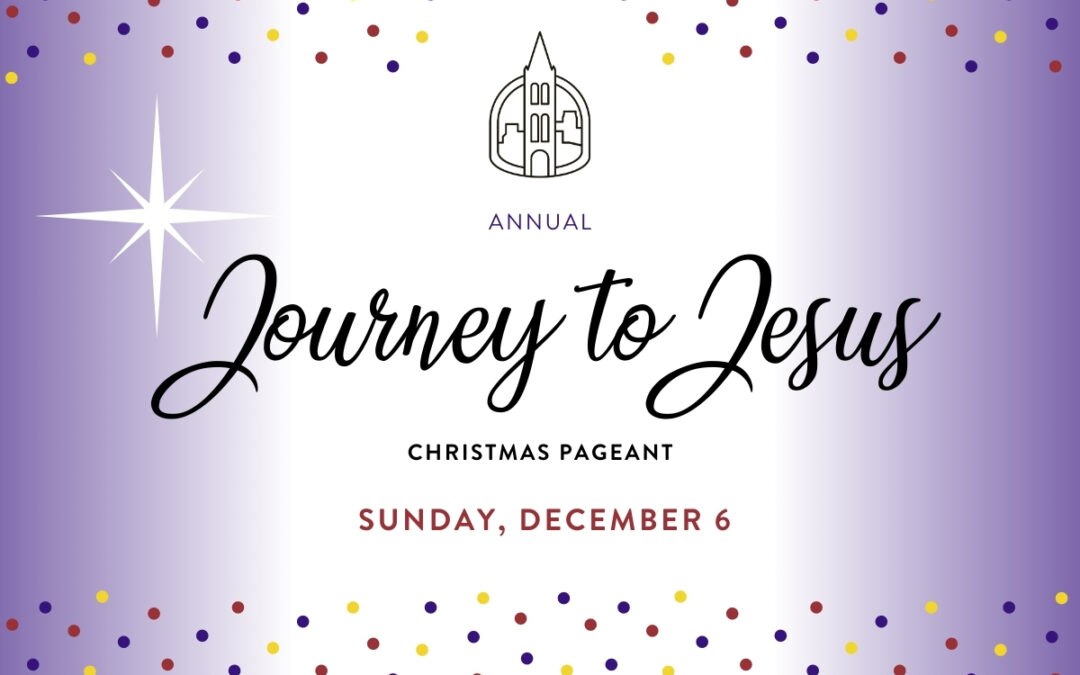"Annual Christmas Pageant ""Journey to Jesus"" December 6"